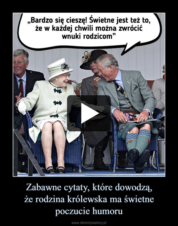 Zabawne cytaty, które dowodzą,że rodzina królewska ma świetnepoczucie humoru –