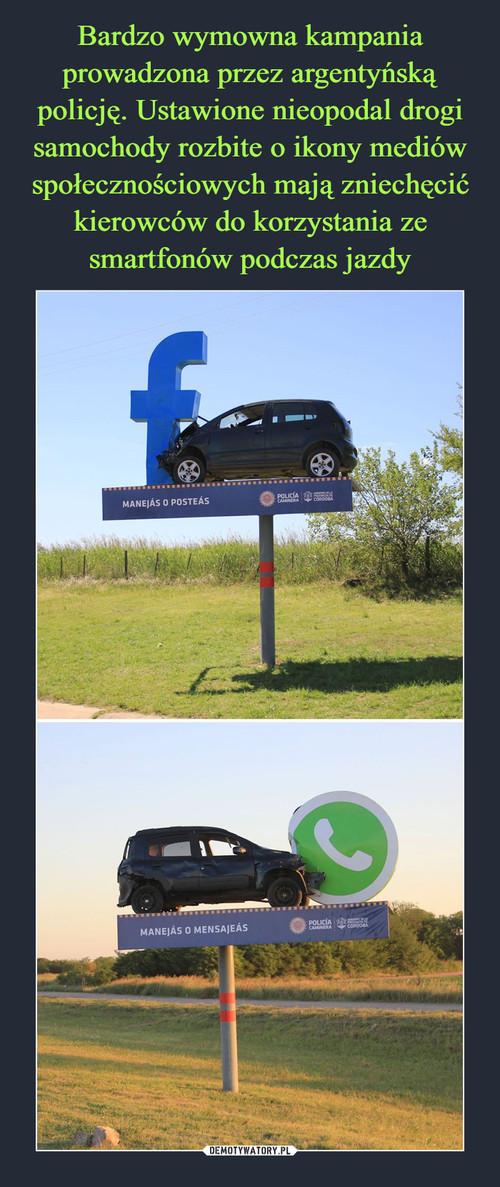 Bardzo wymowna kampania prowadzona przez argentyńską policję. Ustawione nieopodal drogi samochody rozbite o ikony mediów społecznościowych mają zniechęcić kierowców do korzystania ze smartfonów podczas jazdy