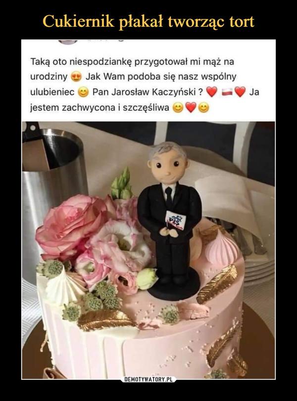 –  Taką oto niespodziankę przygotował mi mąż naurodziny y Jak Wam podoba się nasz wspólnyulubieniec c Pan Jarosław Kaczyński ? ^ — V Jajestem zachwycona i szczęśliwa