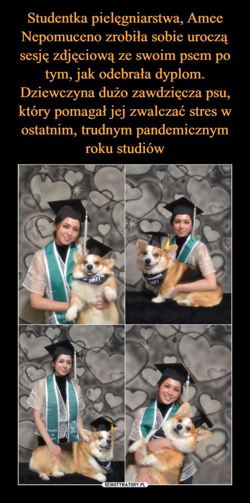 Studentka pielęgniarstwa, Amee Nepomuceno zrobiła sobie uroczą sesję zdjęciową ze swoim psem po tym, jak odebrała dyplom. Dziewczyna dużo zawdzięcza psu, który pomagał jej zwalczać stres w ostatnim, trudnym pandemicznym roku studiów