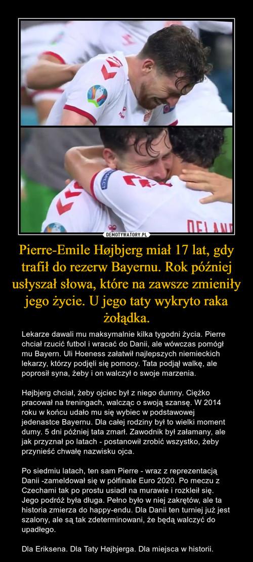 Pierre-Emile Højbjerg miał 17 lat, gdy trafił do rezerw Bayernu. Rok później usłyszał słowa, które na zawsze zmieniły jego życie. U jego taty wykryto raka żołądka.