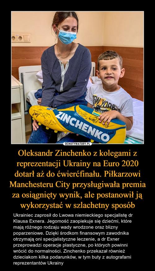 Oleksandr Zinchenko z kolegami z reprezentacji Ukrainy na Euro 2020 dotarł aż do ćwierćfinału. Piłkarzowi Manchesteru City przysługiwała premia za osiągnięty wynik, ale postanowił ją wykorzystać w szlachetny sposób