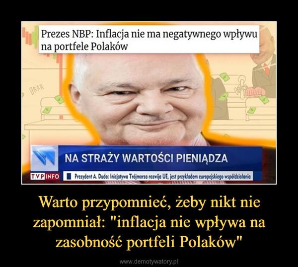 """Warto przypomnieć, żeby nikt nie zapomniał: """"inflacja nie wpływa na zasobność portfeli Polaków"""" –"""