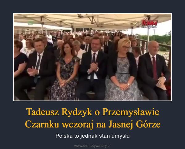 Tadeusz Rydzyk o Przemysławie Czarnku wczoraj na Jasnej Górze – Polska to jednak stan umysłu