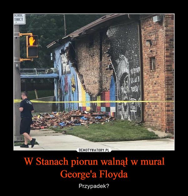 W Stanach piorun walnął w mural George'a Floyda – Przypadek?