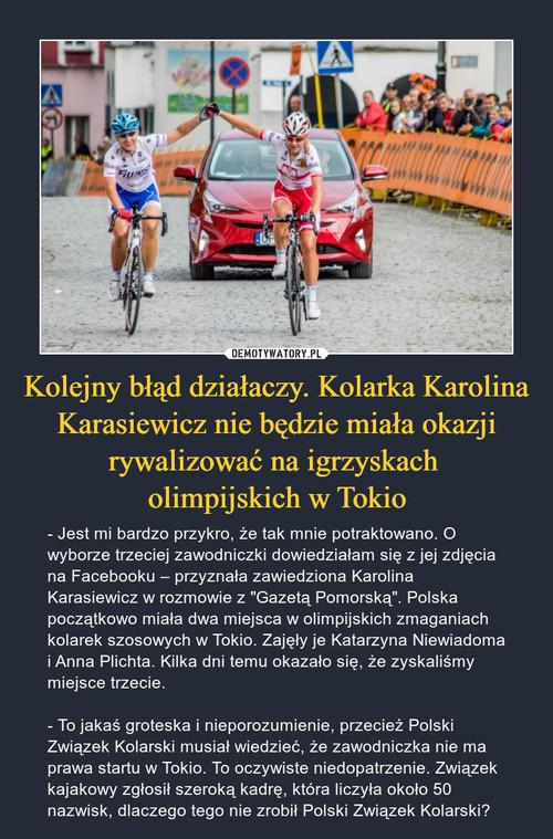 Kolejny błąd działaczy. Kolarka Karolina Karasiewicz nie będzie miała okazji rywalizować na igrzyskach  olimpijskich w Tokio