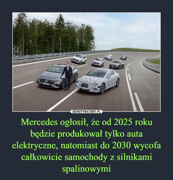 Mercedes ogłosił, że od 2025 roku będzie produkował tylko auta elektryczne, natomiast do 2030 wycofa całkowicie samochody z silnikami spalinowymi –