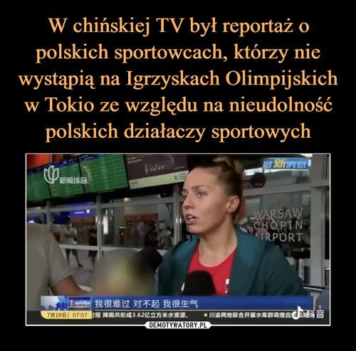 W chińskiej TV był reportaż o polskich sportowcach, którzy nie wystąpią na Igrzyskach Olimpijskich w Tokio ze względu na nieudolność polskich działaczy sportowych
