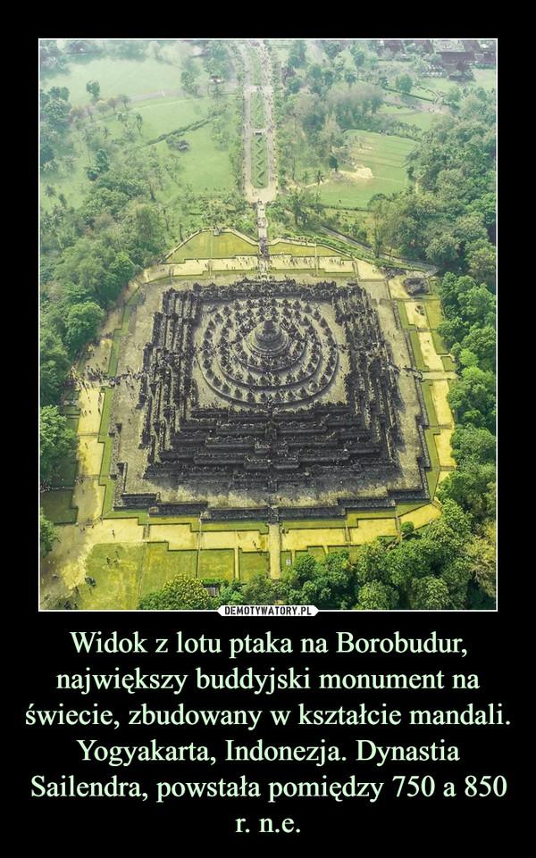 Widok z lotu ptaka na Borobudur, największy buddyjski monument na świecie, zbudowany w kształcie mandali. Yogyakarta, Indonezja. Dynastia Sailendra, powstała pomiędzy750 a 850 r. n.e. –