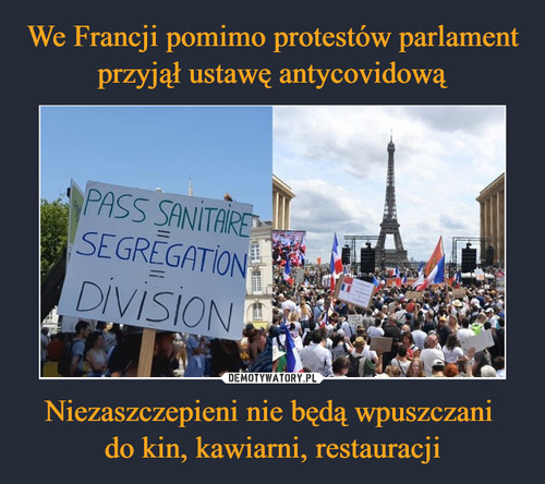 We Francji pomimo protestów parlament przyjął ustawę antycovidową Niezaszczepieni nie będą wpuszczani  do kin, kawiarni, restauracji