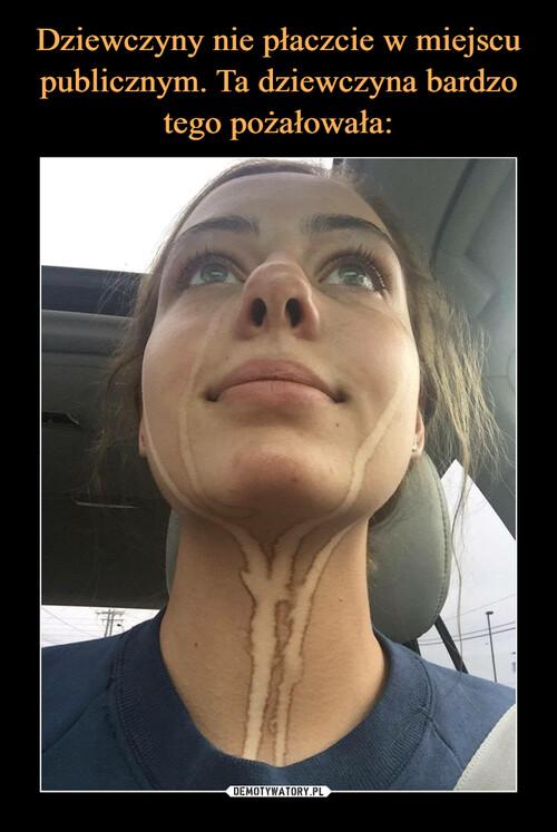 Dziewczyny nie płaczcie w miejscu publicznym. Ta dziewczyna bardzo tego pożałowała: