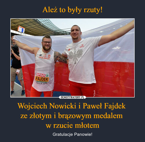 Ależ to były rzuty! Wojciech Nowicki i Paweł Fajdek  ze złotym i brązowym medalem  w rzucie młotem