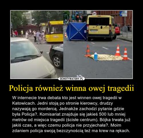 Policja również winna owej tragedii