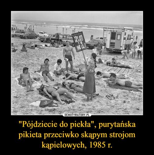 """""""Pójdziecie do piekła"""", purytańska pikieta przeciwko skąpym strojom kąpielowych, 1985 r."""