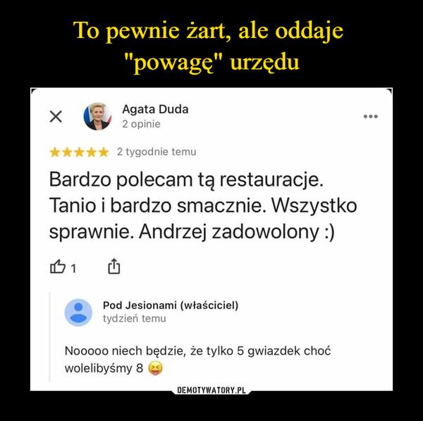 –  Agata Duda2 opinie...2 tygodnie temuBardzo polecam tą restauracje.Tanio i bardzo smacznie. Wszystkosprawnie. Andrzej zadowolony :)Pod Jesionami (właściciel)tydzień temuNooo0o niech będzie, że tylko 5 gwiazdek choćwolelibyśmy 8 e