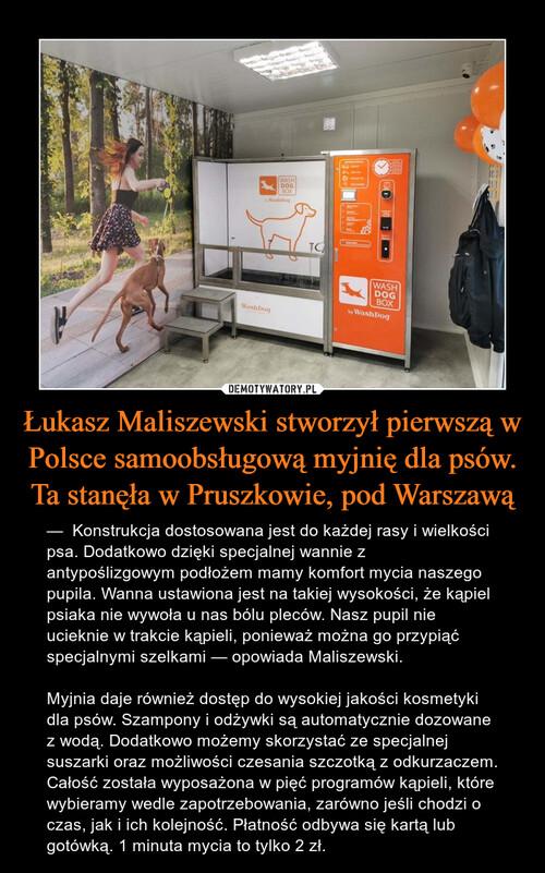 Łukasz Maliszewski stworzył pierwszą w Polsce samoobsługową myjnię dla psów. Ta stanęła w Pruszkowie, pod Warszawą