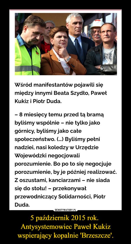 5 październik 2015 rok. Antysystemowiec Paweł Kukiz wspierający kopalnie 'Brzeszcze'. –
