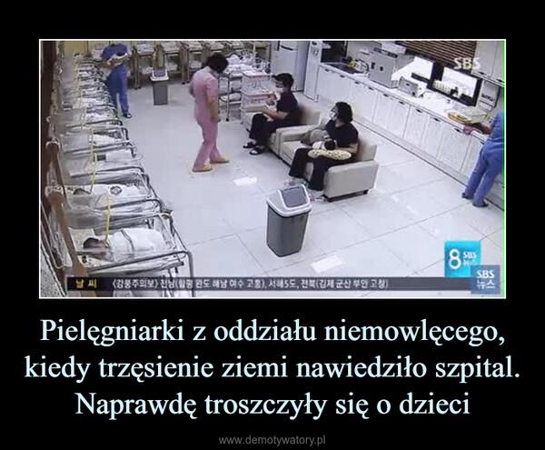 Pielęgniarki z oddziału niemowlęcego, kiedy trzęsienie ziemi nawiedziło szpital. Naprawdę troszczyły się o dzieci –