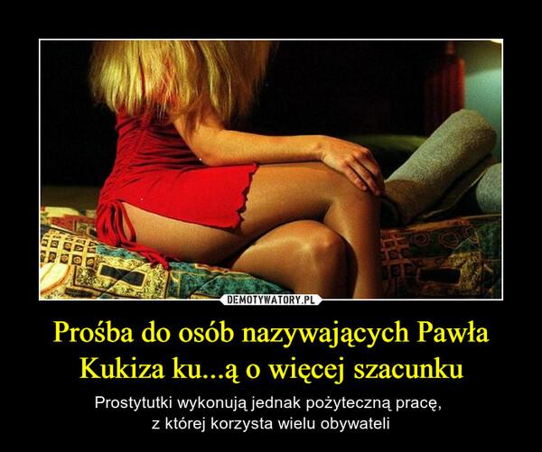 Prośba do osób nazywających Pawła Kukiza ku...ą o więcej szacunku – Prostytutki wykonują jednak pożyteczną pracę, z której korzysta wielu obywateli