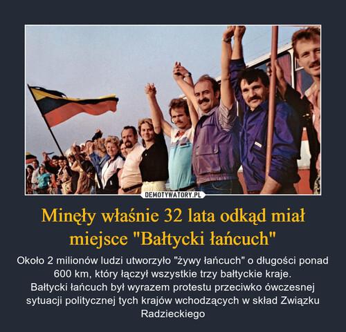 """Minęły właśnie 32 lata odkąd miał miejsce """"Bałtycki łańcuch"""""""