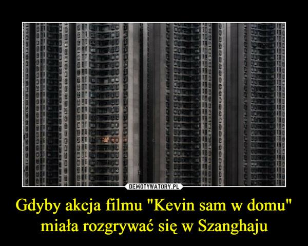 """Gdyby akcja filmu """"Kevin sam w domu"""" miała rozgrywać się w Szanghaju –"""