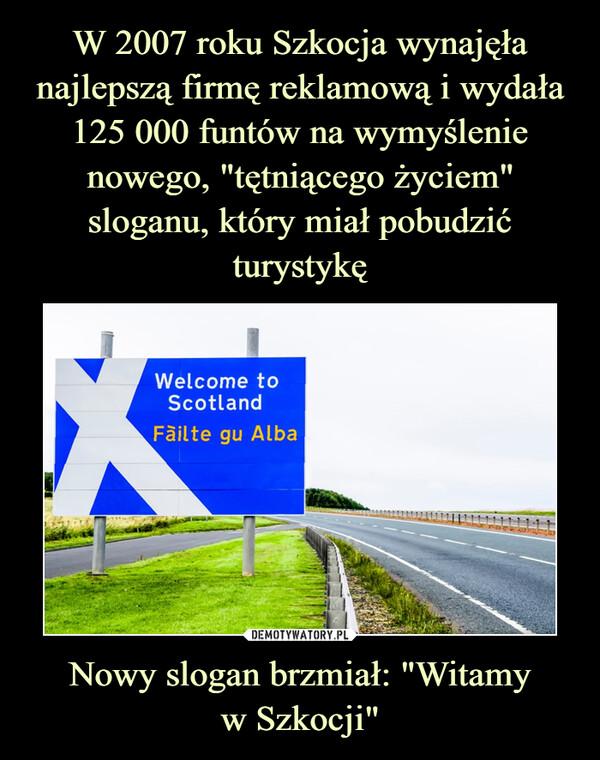 """Nowy slogan brzmiał: """"Witamyw Szkocji"""" –"""