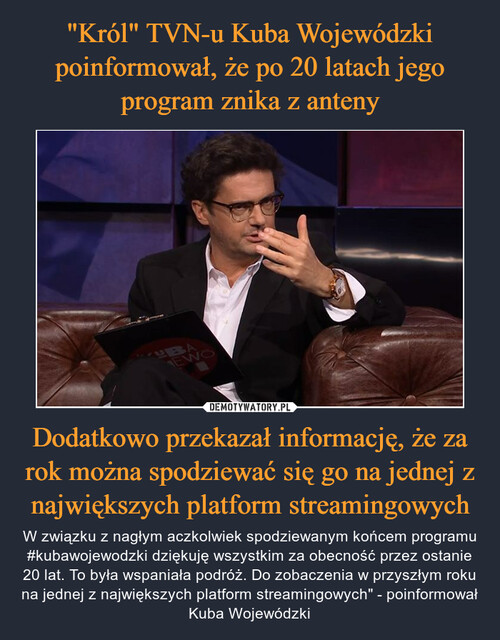 """""""Król"""" TVN-u Kuba Wojewódzki poinformował, że po 20 latach jego program znika z anteny Dodatkowo przekazał informację, że za rok można spodziewać się go na jednej z największych platform streamingowych"""