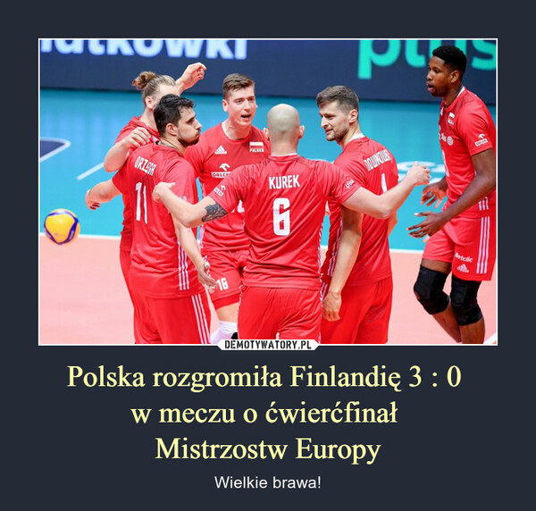 Polska rozgromiła Finlandię 3 : 0 w meczu o ćwierćfinał Mistrzostw Europy – Wielkie brawa!