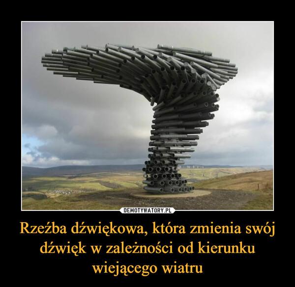 Rzeźba dźwiękowa, która zmienia swój dźwięk w zależności od kierunku wiejącego wiatru –