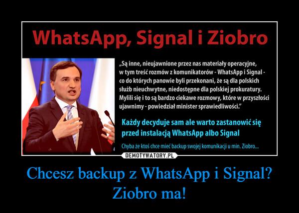 Chcesz backup z WhatsApp i Signal? Ziobro ma!
