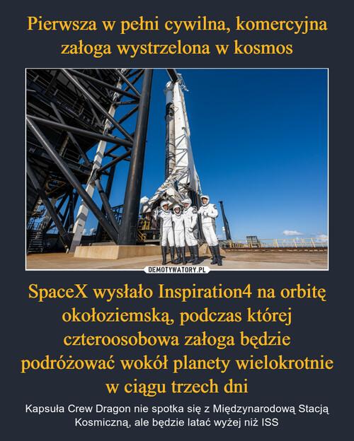 Pierwsza w pełni cywilna, komercyjna załoga wystrzelona w kosmos SpaceX wysłało Inspiration4 na orbitę okołoziemską, podczas której czteroosobowa załoga będzie podróżować wokół planety wielokrotnie w ciągu trzech dni