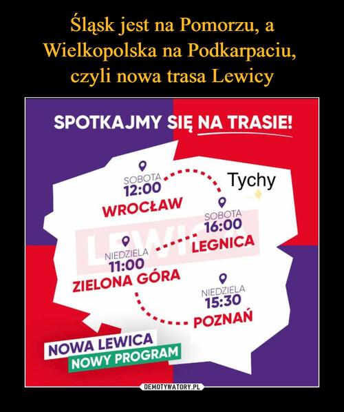 Śląsk jest na Pomorzu, a Wielkopolska na Podkarpaciu,  czyli nowa trasa Lewicy