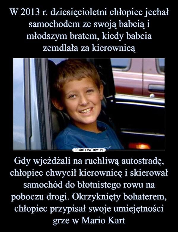 Gdy wjeżdżali na ruchliwą autostradę, chłopiec chwycił kierownicę i skierował samochód do błotnistego rowu na poboczu drogi. Okrzyknięty bohaterem, chłopiec przypisał swoje umiejętności grze w Mario Kart –