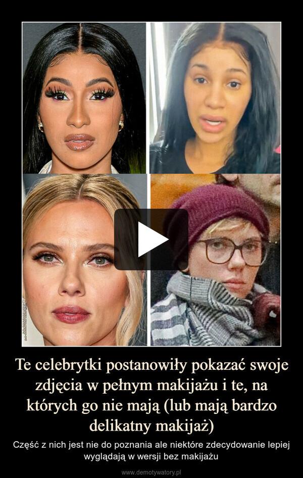 Te celebrytki postanowiły pokazać swoje zdjęcia w pełnym makijażu i te, na których go nie mają (lub mają bardzo delikatny makijaż) – Część z nich jest nie do poznania ale niektóre zdecydowanie lepiej wyglądają w wersji bez makijażu