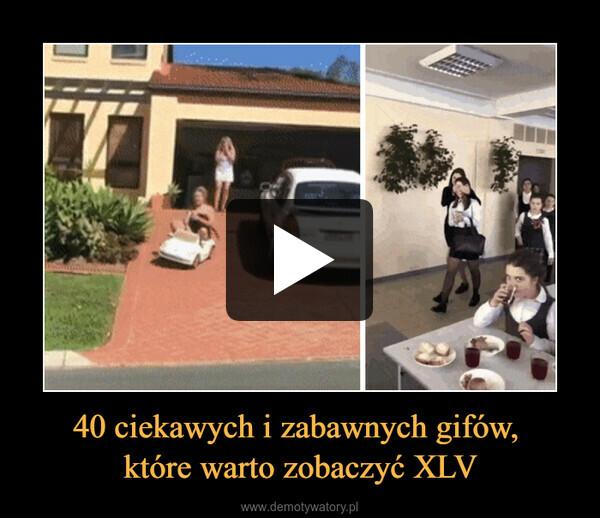 40 ciekawych i zabawnych gifów, które warto zobaczyć XLV –