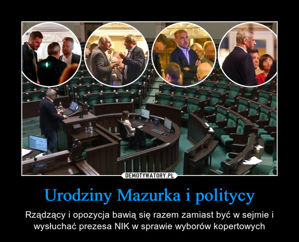 Urodziny Mazurka i politycy – Rządzący i opozycja bawią się razem zamiast być w sejmie i wysłuchać prezesa NIK w sprawie wyborów kopertowych
