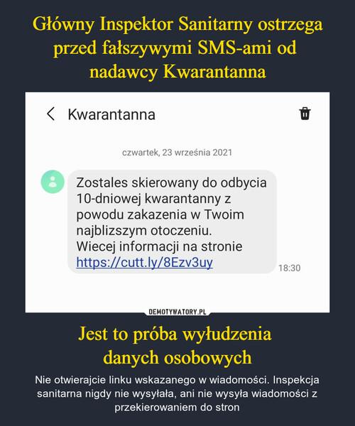 Główny Inspektor Sanitarny ostrzega przed fałszywymi SMS-ami od  nadawcy Kwarantanna Jest to próba wyłudzenia  danych osobowych