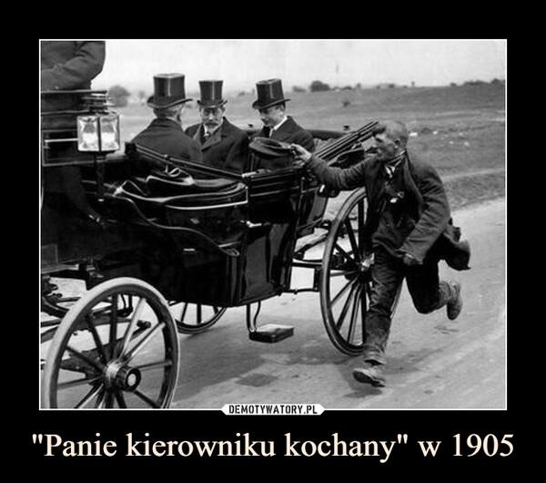 """""""Panie kierowniku kochany"""" w 1905 –"""