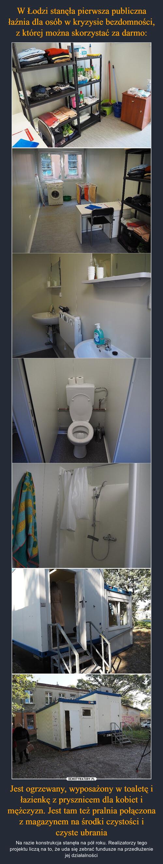 W Łodzi stanęła pierwsza publiczna łaźnia dla osób w kryzysie bezdomności, z której można skorzystać za darmo: Jest ogrzewany, wyposażony w toaletę i łazienkę z prysznicem dla kobiet i mężczyzn. Jest tam też pralnia połączona z magazynem na środki czystości i czyste ubrania