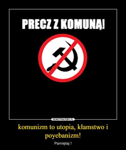 komunizm to utopia, kłamstwo i poyebanizm!